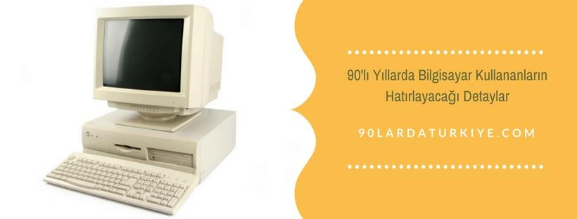 90'lı Yıllarda Bilgisayar Kullananların Hatırlayacağı Detaylar