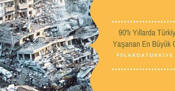 90li yillarda turkiyede yasanan en buyuk olaylar