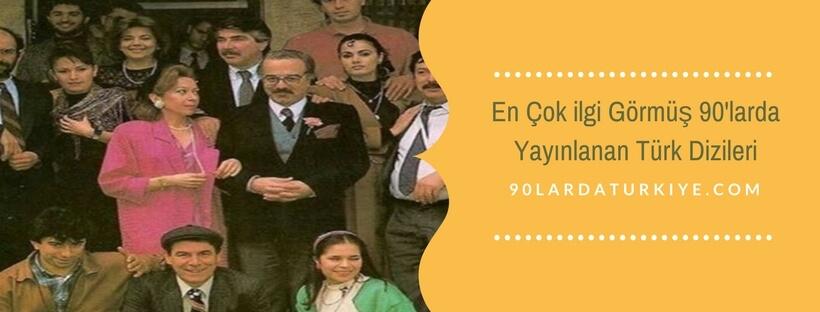 En Çok İlgi Görmüş 90'larda Yayınlanan Türk Dizileri